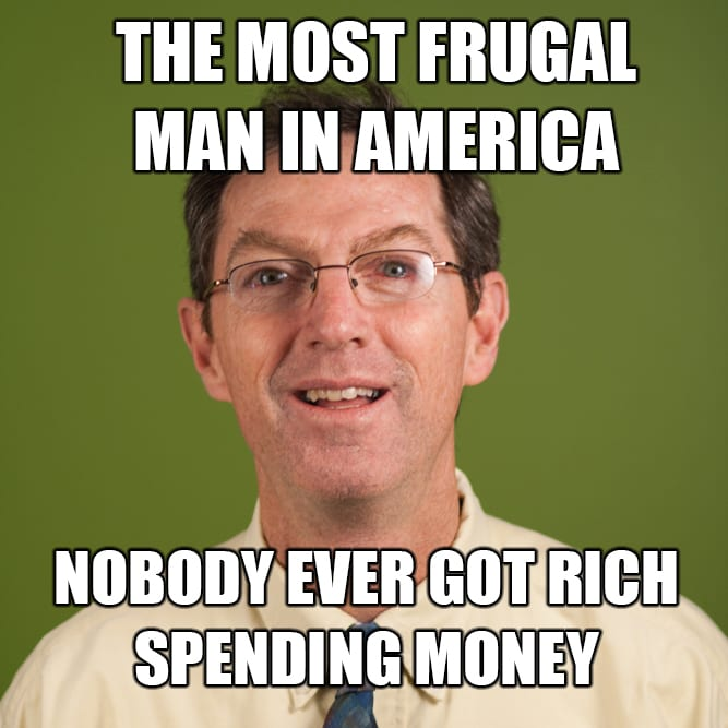 Most Frugal Man in America meme on getting rich